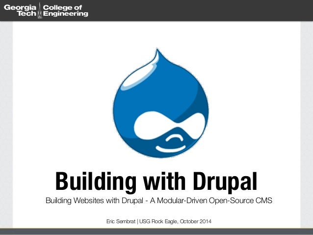 Building with Drupal  Building Websites with Drupal - A Modular-Driven Open-Source CMS  Eric Sembrat | USG Rock Eagle, Oct...