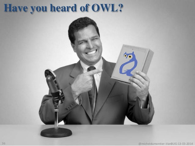 Have you heard of OWL? @micheldumontier::VanBUG:13-03-201436