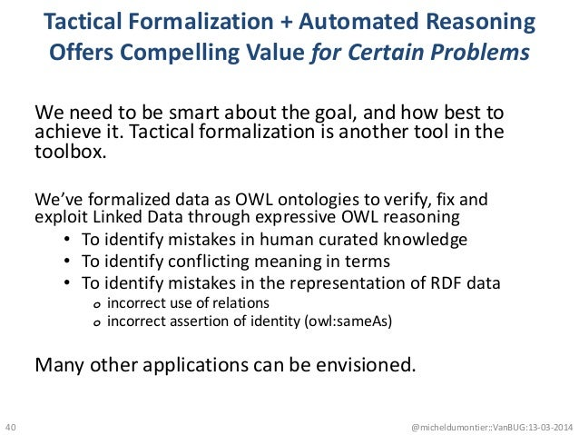 Tactical Formalization + Automated Reasoning Offers Compelling Value for Certain Problems We need to be smart about the go...