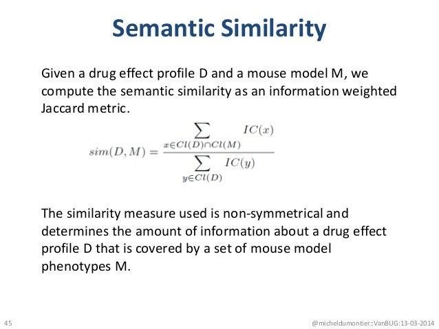 Semantic Similarity @micheldumontier::VanBUG:13-03-201445 Given a drug effect profile D and a mouse model M, we compute th...