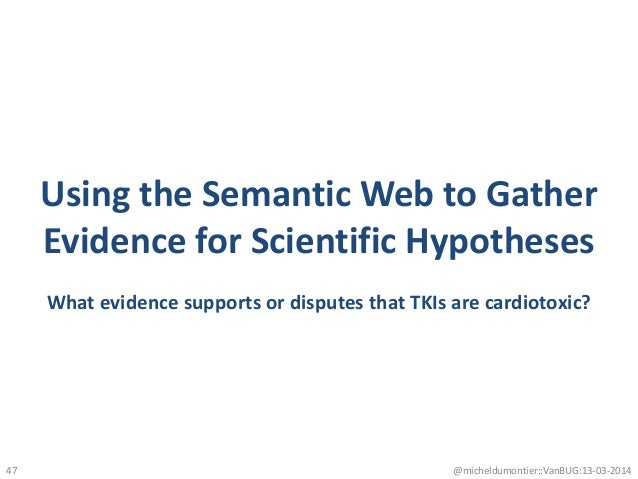 Using the Semantic Web to Gather Evidence for Scientific Hypotheses What evidence supports or disputes that TKIs are cardi...