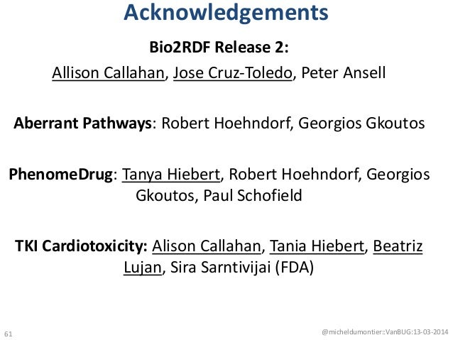 Acknowledgements Bio2RDF Release 2: Allison Callahan, Jose Cruz-Toledo, Peter Ansell Aberrant Pathways: Robert Hoehndorf, ...