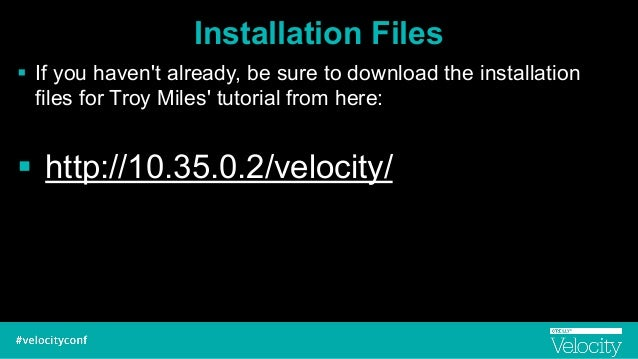 Installation Files ! If you haven't already, be sure to download the installation files for Troy Miles' tutorial from here...