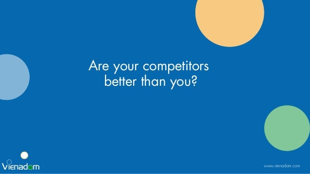 www.vienadom.com Are your competitors better than you?