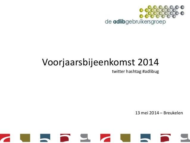 Voorjaarsbijeenkomst 2014 twitter hashtag #adlibug 13 mei 2014 – Breukelen