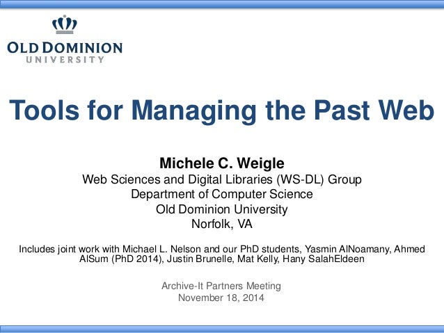 Tools for Managing the Past Web  Michele C. Weigle  Web Sciences and Digital Libraries (WS-DL) Group  Department of Comput...