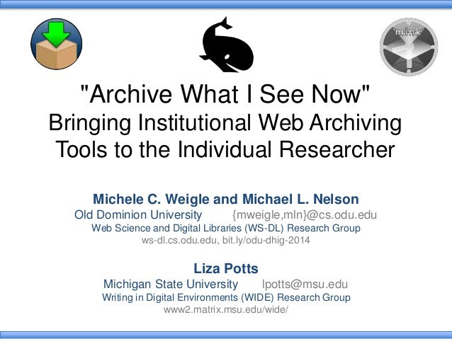 """""""Archive What I See Now""""  Bringing Institutional Web Archiving  Tools to the Individual Researcher  Michele C. Weigle and ..."""