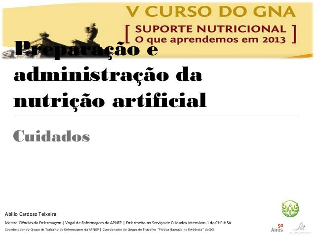 Preparação e administração da nutrição artificial Cuidados  Abílio Cardoso Teixeira Mestre Ciências da Enfermagem | Vogal ...