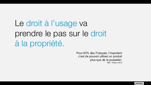 Le droit à l'usage va prendre le pas sur le droit à la propriété. 3 Pour 83% des Français, l'important c'est de pouvoir ut...