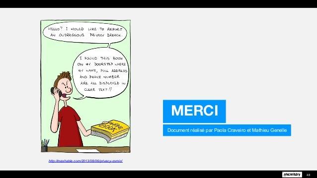 http://mashable.com/2013/08/06/privacy-comic/ Document réalisé par Paola Craveiro et Mathieu Genelle MERCI 48
