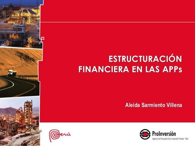 ESTRUCTURACIÓN FINANCIERA EN LAS APPs  Aleida Sarmiento Villena