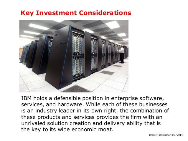 Key Investment Considerations  IBM holds a defensible position in enterprise software, services, and hardware. While each ...
