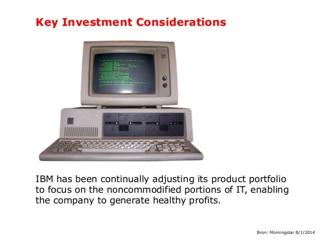 Key Investment Considerations  IBM has been continually adjusting its product portfolio to focus on the noncommodified por...