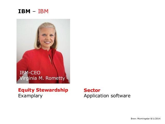 IBM – IBM  IBM-CEO Virginia M. Rometty Equity Stewardship Examplary  Sector Application software  Bron: Morningstar 8/1/20...
