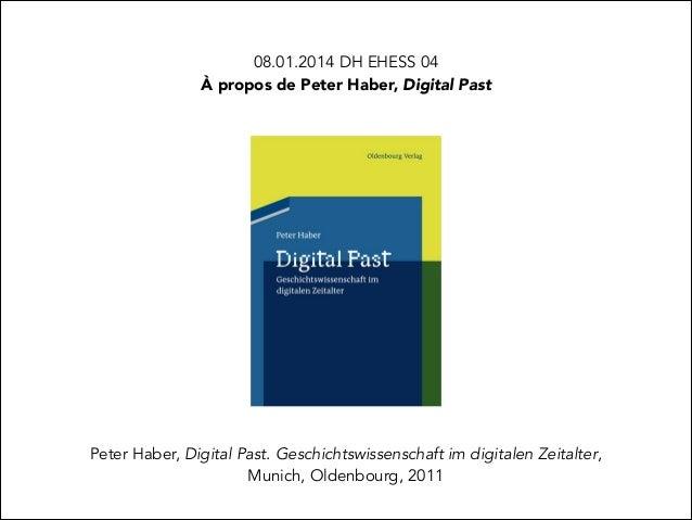 08.01.2014 DH EHESS 04 À propos de Peter Haber, Digital Past  Peter Haber, Digital Past. Geschichtswissenschaft im digital...