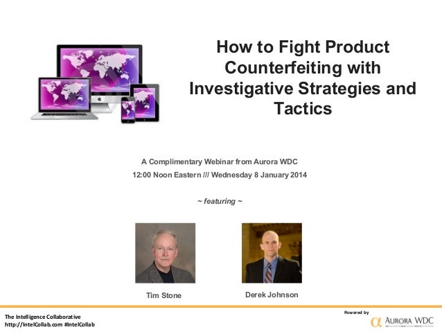 How to Fight Product Counterfeiting with Investigative Strategies and Tactics A Complimentary Webinar from Aurora WDC 12:0...