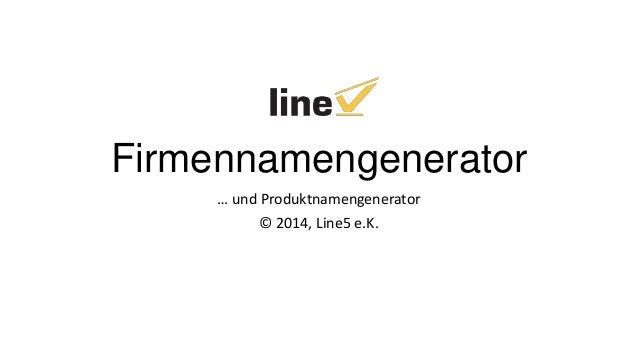 Firmennamengenerator … und Produktnamengenerator © 2014, Line5 e.K.