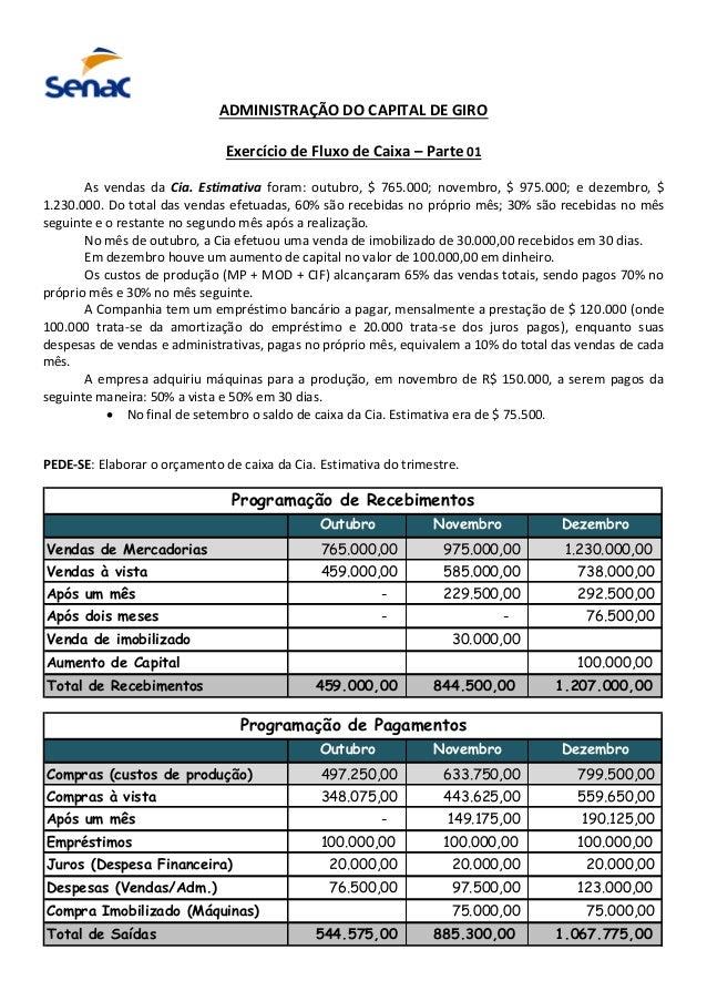 ADMINISTRAÇÃO DO CAPITAL DE GIRO Exercício de Fluxo de Caixa – Parte 01 As vendas da Cia. Estimativa foram: outubro, $ 765...