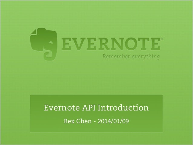 Evernote API Introduction Rex Chen - 2014/01/09