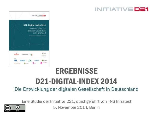 ERGEBNISSE D21-DIGITAL-INDEX 2014  Die Entwicklung der digitalen Gesellschaft in Deutschland  Eine Studie der Initiative D...