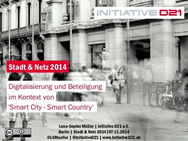 1  Lena-Sophie Müller | Initiative D21 e.V. Berlin | Stadt & Netz 2014|07.11.2014 @LSMueller | @InitiativeD21 | www.Initia...
