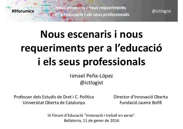#9forumice  Nousescenarisinousrequeriments peral educacióielsseusprofessionals per a l'educació i els seus profe...