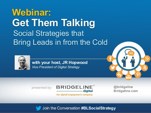 Webinar:  Get Them Talking Social Strategies that Bring Leads in from the Cold with your host, JR Hopwood Vice President o...