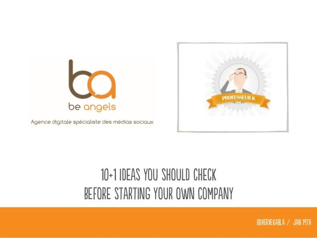 10+1 ideas you should check Before starting your own company @hervekabla / Jan 14TH
