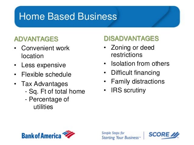 Home Based Business ADVANTAGES • Convenient work location • Less expensive • Flexible schedule • Tax Advantages - Sq. Ft o...