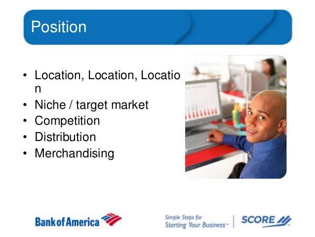 Position • Location, Location, Locatio n • Niche / target market • Competition • Distribution • Merchandising
