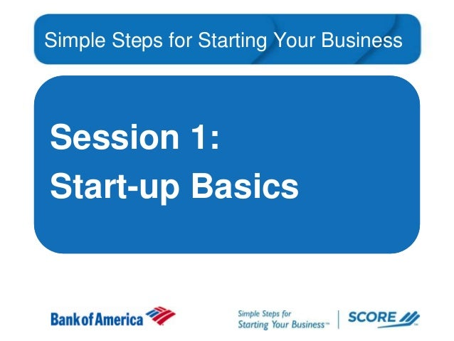 Simple Steps for Starting Your Business  Session 1: Start-up Basics