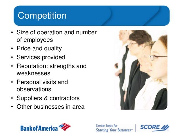 Competition • Size of operation and number of employees • Price and quality • Services provided • Reputation: strengths an...