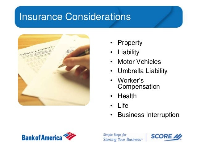Insurance Considerations • • • • •  Property Liability Motor Vehicles Umbrella Liability Worker's Compensation • Health • ...