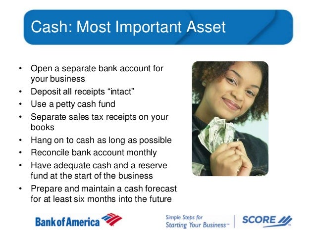 """Cash: Most Important Asset • Open a separate bank account for your business • Deposit all receipts """"intact"""" • Use a petty ..."""