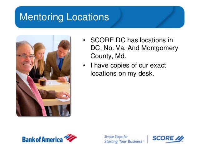 Mentoring Locations • SCORE DC has locations in DC, No. Va. And Montgomery County, Md. • I have copies of our exact locati...