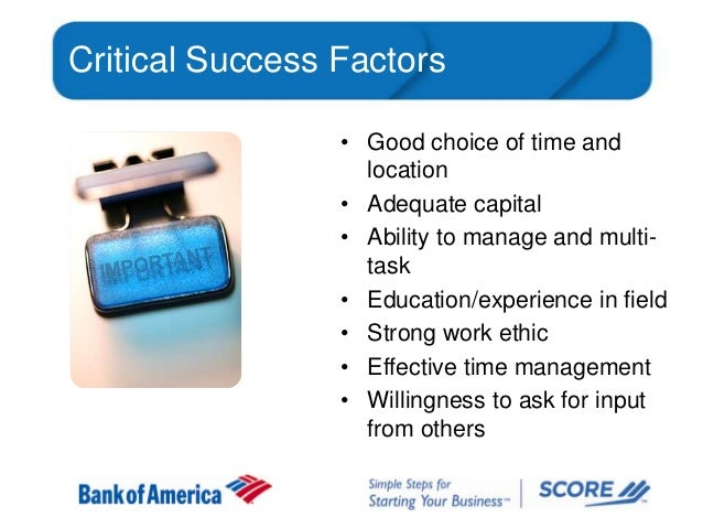 Critical Success Factors • Good choice of time and location • Adequate capital • Ability to manage and multitask • Educati...