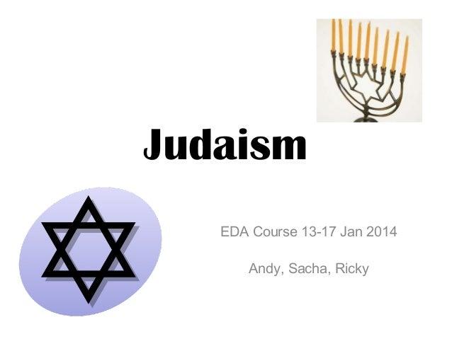 Judaism EDA Course 13-17 Jan 2014 Andy, Sacha, Ricky