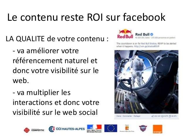 Le contenu reste ROI sur facebook LA QUALITE de votre contenu : - va améliorer votre référencement naturel et donc votre v...