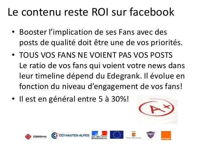 Le contenu reste ROI sur facebook • Booster l'implication de ses Fans avec des posts de qualité doit être une de vos prior...