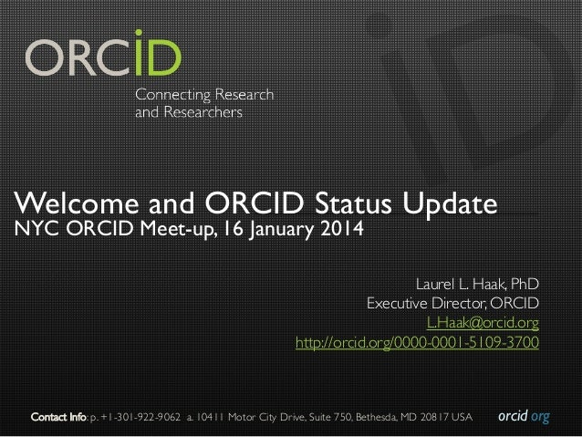 Welcome and ORCID Status Update NYC ORCID Meet-up, 16 January 2014  Laurel L. Haak, PhD   Executive Director, ORCID   L....