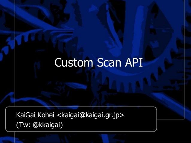 Custom Scan API  KaiGai Kohei <kaigai@kaigai.gr.jp> (Tw: @kkaigai)