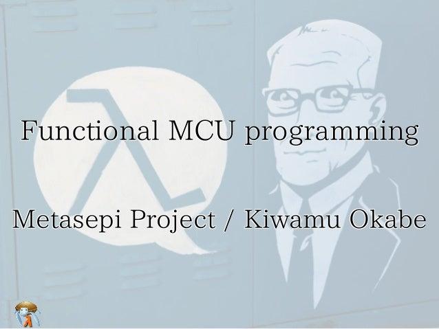 Functional MCU programming Metasepi Project / Kiwamu Okabe