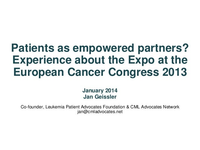Patients as empowered partners? Experience about the Expo at the European Cancer Congress 2013 January 2014 Jan Geissler C...