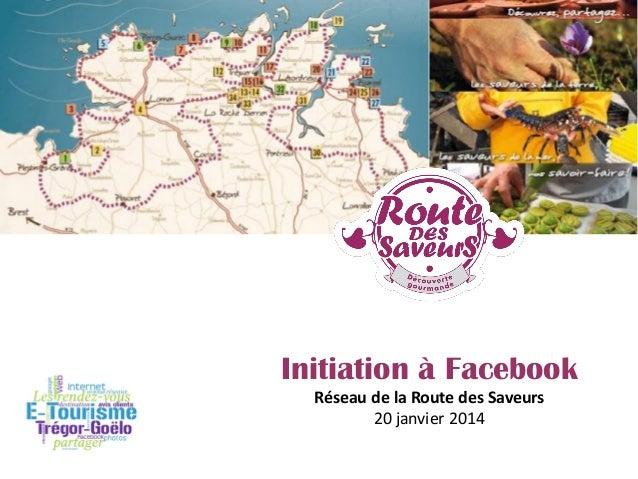 Initiation à Facebook Réseau de la Route des Saveurs 20 janvier 2014