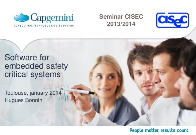 Seminar CISEC 2013/2014  Software for embedded safety critical systems Toulouse, january 2014 Hugues Bonnin