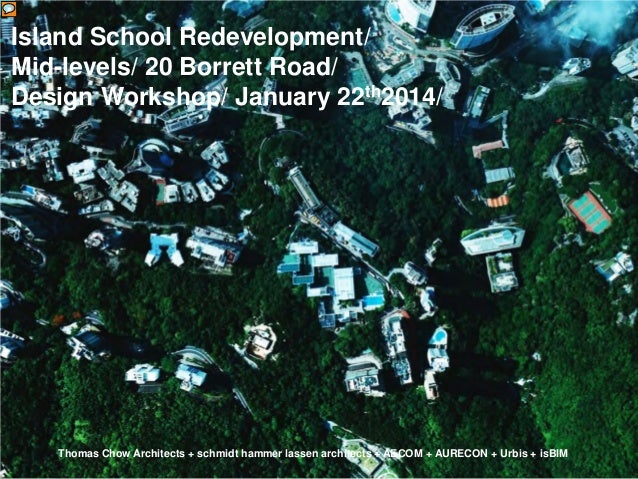 Island School Redevelopment/ Mid-levels/ 20 Borrett Road/ Design Workshop/ January 22th2014/  Thomas Chow Architects + sch...