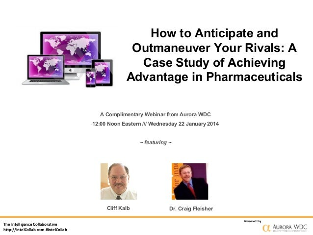 How to Anticipate and Outmaneuver Your Rivals: A Case Study of Achieving Advantage in Pharmaceuticals A Complimentary Webi...