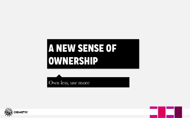 A NEW SENSE OF OWNERSHIP Own less, use more