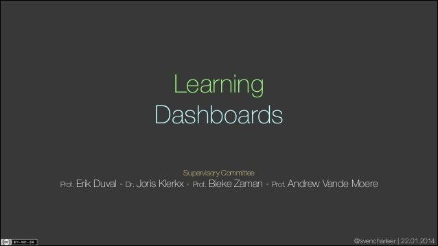 Learning Dashboards Supervisory Committee Prof. Erik  Duval - Dr. Joris Klerkx - Prof. Bieke Zaman - Prof. Andrew Vande M...