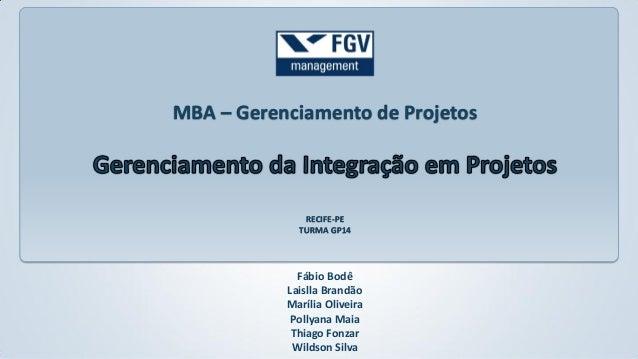 MBA – Gerenciamento de Projetos  RECIFE-PE TURMA GP14  Fábio Bodê Laislla Brandão Marília Oliveira Pollyana Maia Thiago Fo...